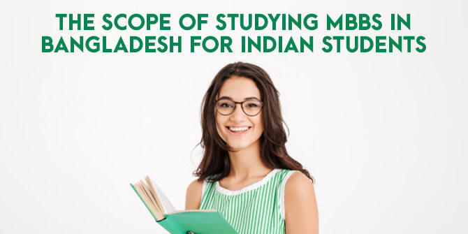 THE SCOPE OF STUDYING MBBS IN BANGLADESH FOR INDIAN STUDENTS